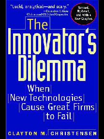 Clayton M. Christensen - The Innovator's Dilemma When New Technologies Cause Great Firms to Fail