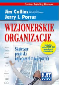 Jerry I. Porras, Jim Collins - Wizjonerskie organizacje. Skuteczne praktyki najlepszych z najlepszych
