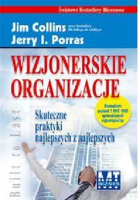 Jerry I. Porras, Jim Collins - Wizjonerskie organizacje. Skuteczne praktyki najlepszych z najlepszych