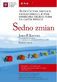 John Kotter, Dan Cohen - Sedno zmian. Autentyczne historie transformacji, ktre odmieniy oblicza firm na caym wiecie