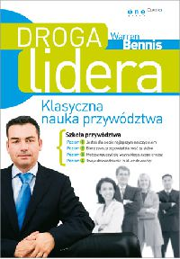 Warren Bennis - Droga lidera. Klasyczna nauka przywdztwa