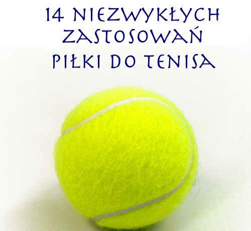 14 niezwykłych zastosowań piłki do tenisa