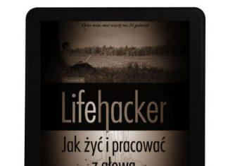 """248 stron skondensowanej wiedzy - """"Lifehacker. Jak żyć i pracować z głową"""" w postaci ebooka"""