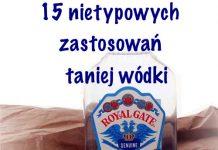 15 nietypowych zastosowań taniej wódki