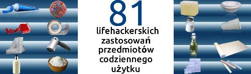 81 lifehackerskich zastosowań przedmiotów codziennego użytku