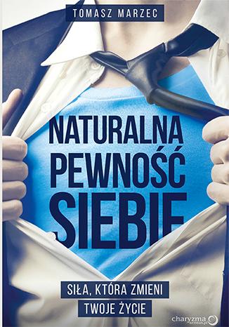pobierz za darmo darmowy pdf książka Tomasz Marzec - Naturalna pewność siebie. Siła, która zmieni Twoje życie
